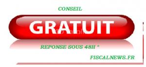 FiscalNEWS : Nouveau – Conseil Gratuit + réponse  en 48h